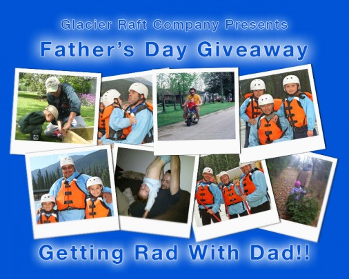 Glacier Raft Company's Getting Rad With Dad Contest - Father's Day Giveaway